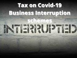 Post lockdown and the tax position on insurance claims for Business Interruption