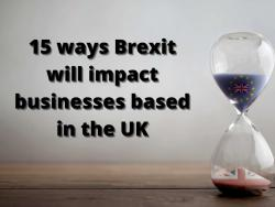 15 ways Brexit will impact businesses based in the UK